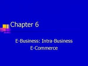 Chapter 6 EBusiness IntraBusiness ECommerce Internal Communication n