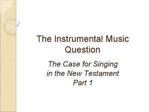The Instrumental Music Question The Case for Singing