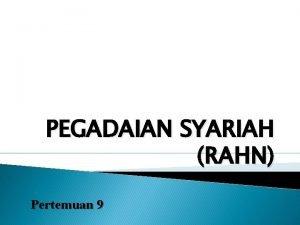 PEGADAIAN SYARIAH RAHN Pertemuan 9 1 Pegadaian Syariah