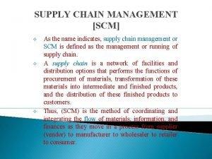 SUPPLY CHAIN MANAGEMENT SCM v v v As