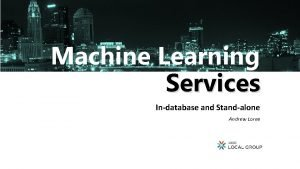 Machine Learning Services Indatabase and Standalone Andrew Loree