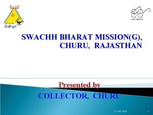 SWACHH BHARAT MISSIONG CHURU RAJASTHAN Presented by COLLECTOR