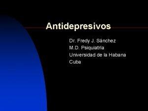 Antidepresivos Dr Fredy J Snchez M D Psiquiatra