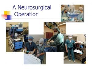 A Neurosurgical Operation A neurosurgical operation has several