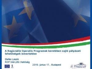 A Regionlis Operatv Programok keretben zajl plyzati lehetsgek