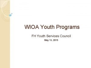 WIOA Youth Programs FH Youth Services Council May