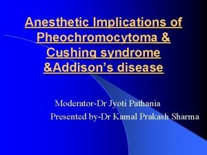 Anesthetic Implications of Pheochromocytoma Cushing syndrome Addisons disease