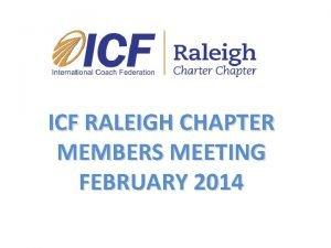 ICF RALEIGH CHAPTER MEMBERS MEETING FEBRUARY 2014 ICF