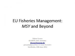 EU Fisheries Management MSY and Beyond Rainer Froese