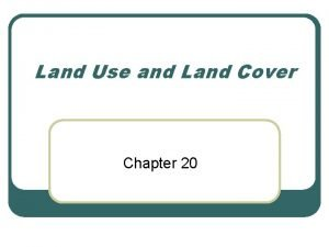 Land Use and Land Cover Chapter 20 Introduction