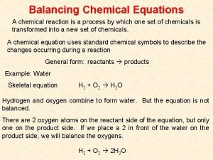 Balancing Chemical Equations A chemical reaction is a