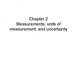Chapter 2 Measurements units of measurement and uncertainty