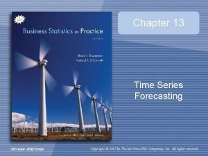 Chapter 13 Time Series Forecasting Mc GrawHillIrwin Copyright