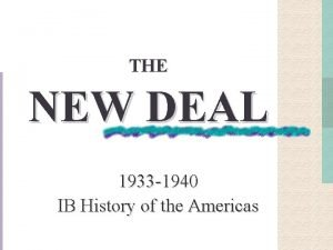 THE NEW DEAL 1933 1940 IB History of