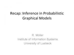 Recap Inference in Probabilistic Graphical Models R Mller