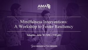 Mindfulness Interventions A Workshop to Foster Resiliency Saturday