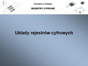 TECHNIKA CYFROWA REJESTRY CYFROWE Ukady rejestrw cyfrowych TECHNIKA