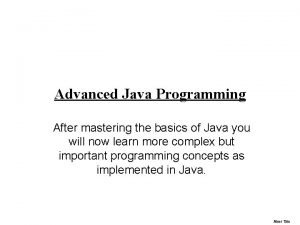 Advanced Java Programming After mastering the basics of