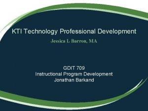KTI Technology Professional Development Jessica L Barron MA