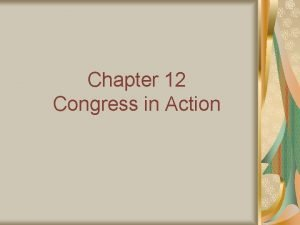 Chapter 12 Congress in Action Section 1 Congress