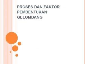 PROSES DAN FAKTOR PEMBENTUKAN GELOMBANG DEFINISI GELOMBANG Gelombang