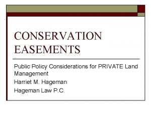 CONSERVATION EASEMENTS Public Policy Considerations for PRIVATE Land