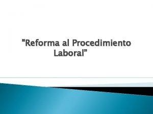 Reforma al Procedimiento Laboral Procedimiento Ordinario Laboral antes
