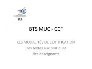 BTS MUC CCF LES MODALITS DE CERTIFICATION Des