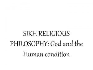 SIKH RELIGIOUS PHILOSOPHY God and the Human condition
