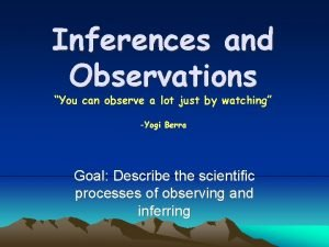 Inferences and Observations You can observe a lot