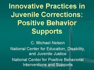 Innovative Practices in Juvenile Corrections Positive Behavior Supports