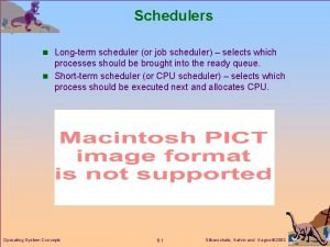 Schedulers n Longterm scheduler or job scheduler selects