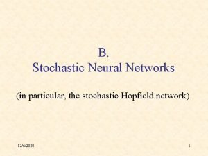 B Stochastic Neural Networks in particular the stochastic