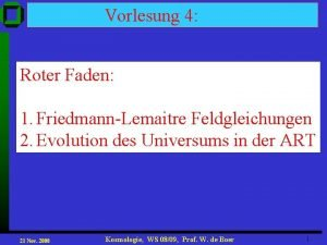 Vorlesung 4 Roter Faden 1 1 FriedmannLemaitre Evolution