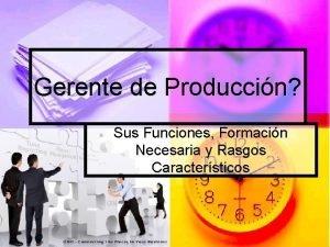 Gerente de Produccin Sus Funciones Formacin Necesaria y
