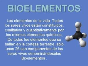 BIOELEMENTOS Los elementos de la vida Todos los