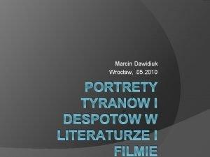 Marcin Dawidiuk Wrocaw 05 2010 PORTRETY TYRANW I