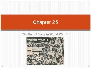 Chapter 25 The United States in World War