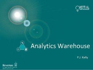 Analytics Warehouse P J Kelly Data Warehouse vs