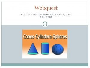 Webquest VOLUME OF CYLINDERS CONES AND SPHERES Introduction