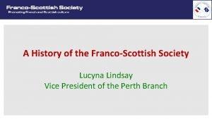 A History of the FrancoScottish Society Lucyna Lindsay