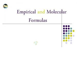 Empirical and Molecular Formulas Determining Empirical Formulas l