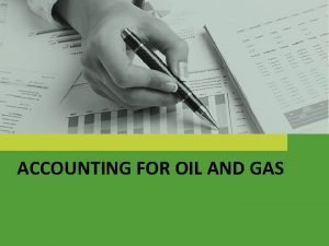 ACCOUNTING FOR OIL AND GAS Agenda Industri Oil