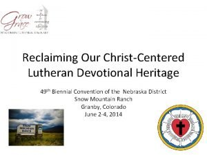 Reclaiming Our ChristCentered Lutheran Devotional Heritage 49 th
