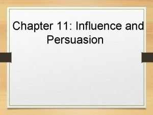 Chapter 11 Influence and Persuasion 1 Interpersonal Influence