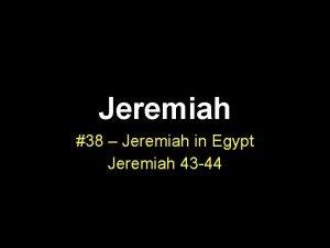 Jeremiah 38 Jeremiah in Egypt Jeremiah 43 44