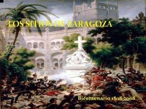 LOS SITIOS DE ZARAGOZA Bicentenario 1808 2008 Cmo