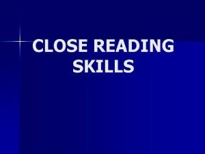 CLOSE READING SKILLS CONTENTS Introduction to Close Reading