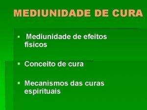 MEDIUNIDADE DE CURA Mediunidade de efeitos fsicos Conceito