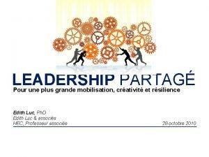 LEADERSHIP PARTAG Pour une plus grande mobilisation crativit